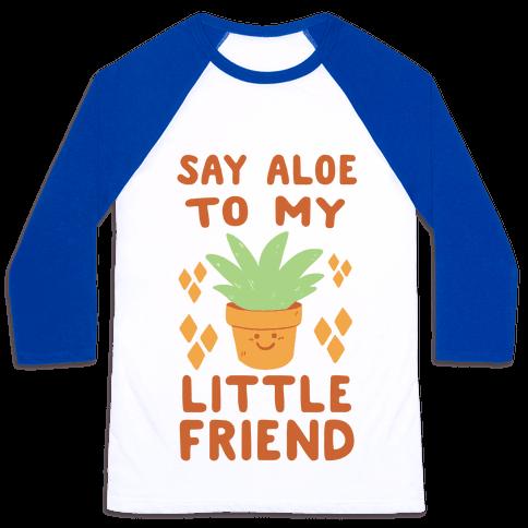 Say Aloe to my Little Friend Baseball Tee