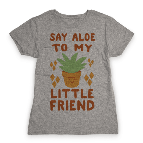 Say Aloe to my Little Friend Womens T-Shirt