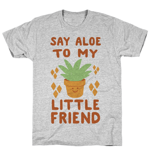 Say Aloe to my Little Friend Mens T-Shirt