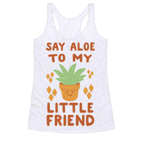 Say Aloe to my Little Friend Racerback Tank Top