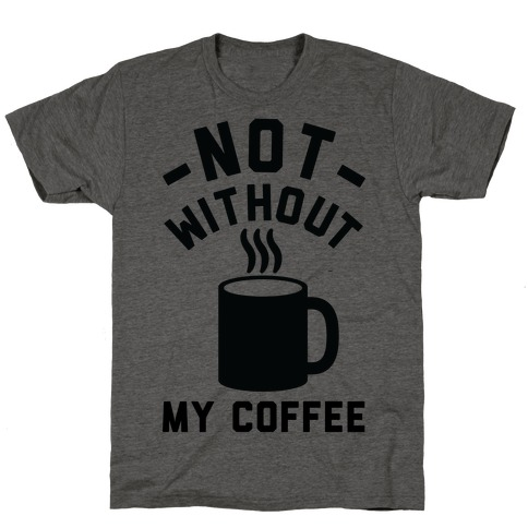 Not Without My Coffee T-Shirt