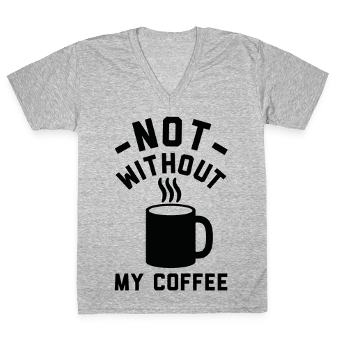 Not Without My Coffee V-Neck Tee Shirt
