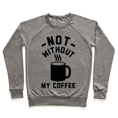 Not Without My Coffee Pullover