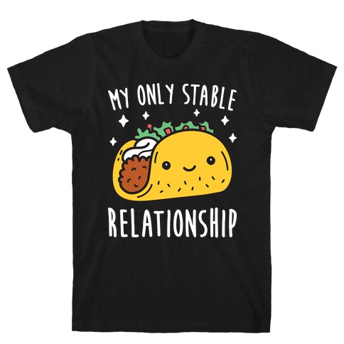My Only Stable Relationship Is Tacos T-Shirt