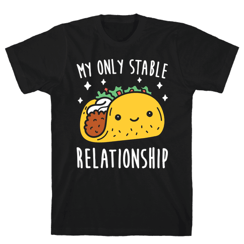 My Only Stable Relationship Is Tacos Mens T-Shirt