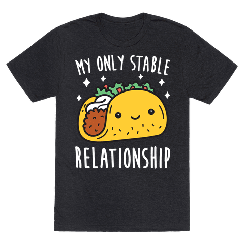My Only Stable Relationship Is Tacos