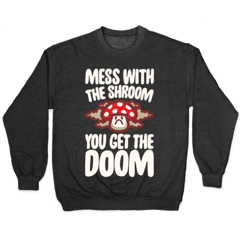 Mess With The Shroom You Get The Doom White Print Pullover