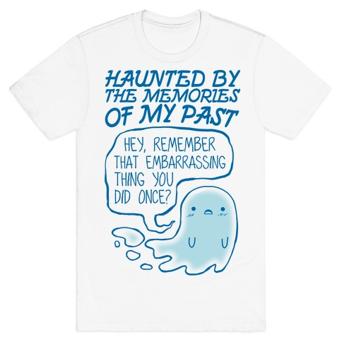 Haunted By The Memories Of My Past T-Shirt