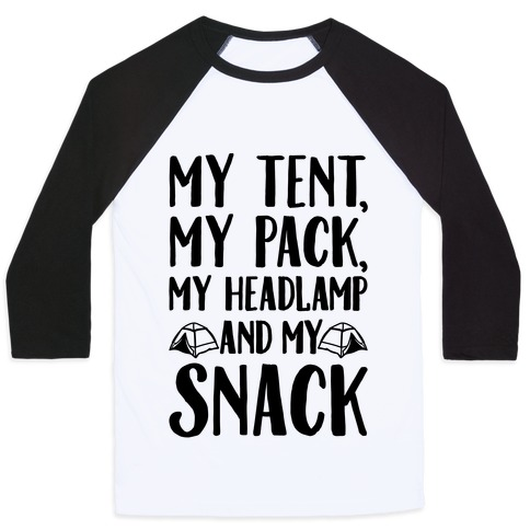 My Tent My Pack My Headlamp And My Snack Parody Baseball Tee