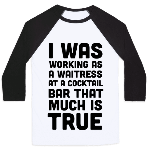 I Was Working as a Waitress at a Cocktail Bar (1 of 2 pair) Baseball Tee
