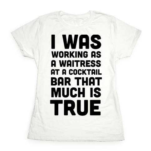 I Was Working as a Waitress at a Cocktail Bar (1 of 2 pair) Womens T-Shirt