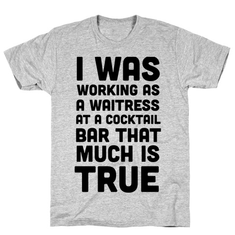 I Was Working as a Waitress at a Cocktail Bar (1 of 2 pair) T-Shirt