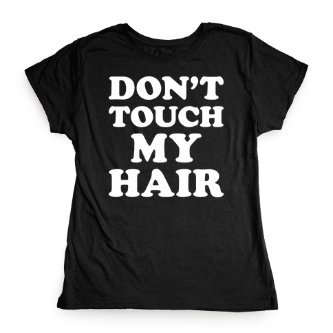 Don't Touch My Hair Womens T-Shirt