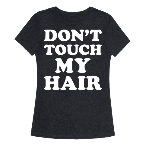 Dont Touch My Hair