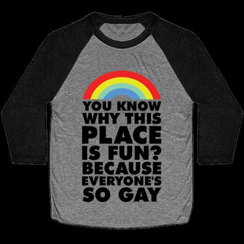 Because Everyone's So Gay Baseball Tee