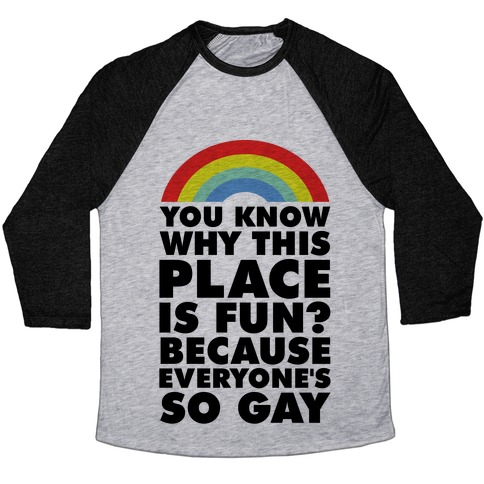Because Everyone's So Gay Baseball Tee