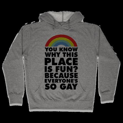 Because Everyone's So Gay Hooded Sweatshirt