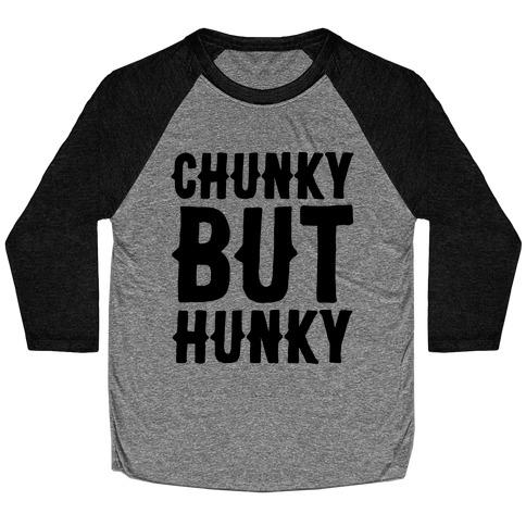 Chunky But Hunky Baseball Tee