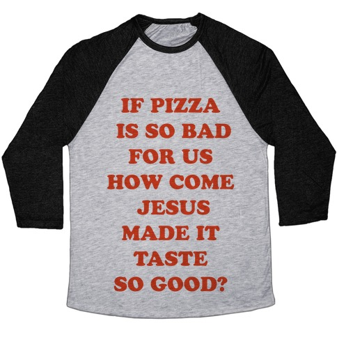 If Pizza Is So Bad For Us Baseball Tee