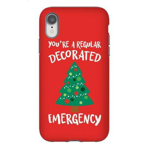 You're A Regular Decorated Emergency Parody Phone Case