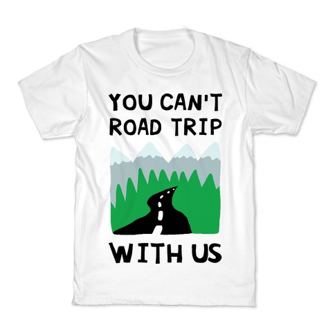 You Can't Road Trip With Us Kids T-Shirt