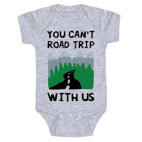 You Can't Road Trip With Us Baby Onesy