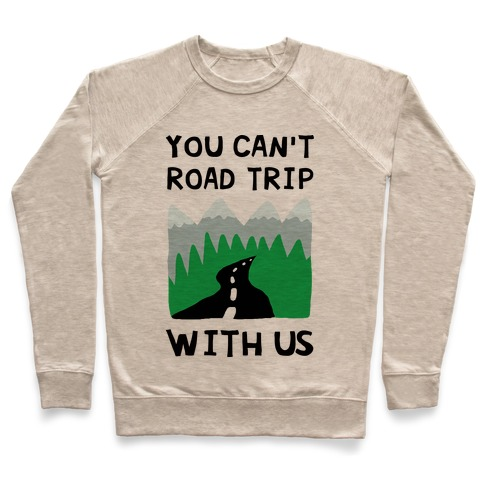 You Can't Road Trip With Us Pullover