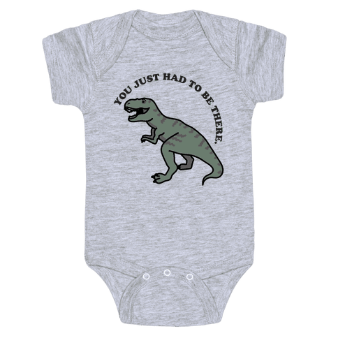 You Just Had To Be There Dinosaur Baby One-Piece
