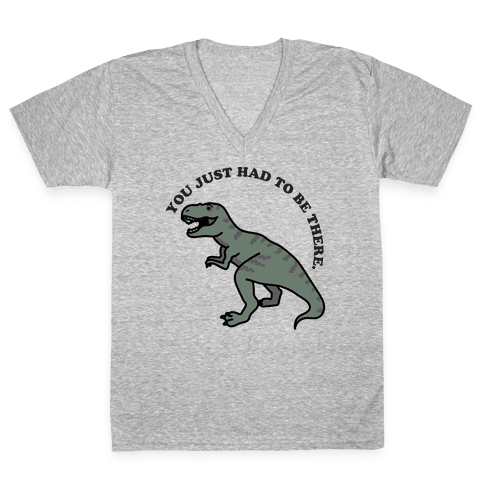 You Just Had To Be There Dinosaur V-Neck Tee Shirt