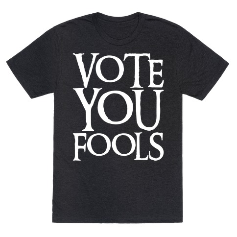 Vote You Fools Parody White Print T-Shirt