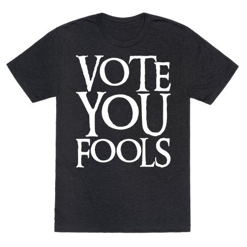 Vote You Fools Parody White Print T-Shirt