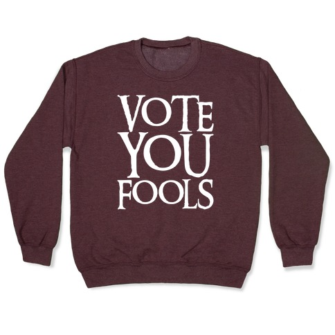 Vote You Fools Parody White Print Pullover