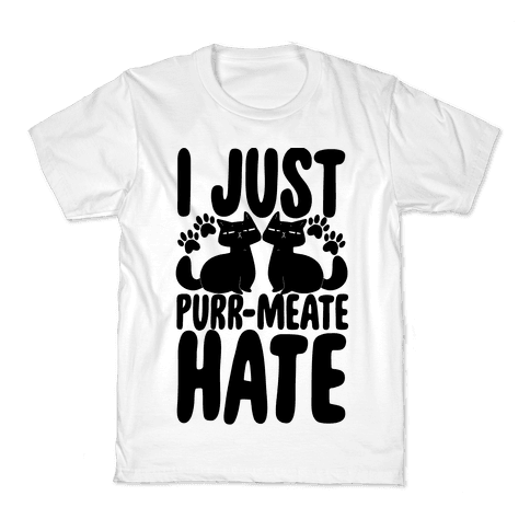 I Just Purr-meate Hate Kids T-Shirt