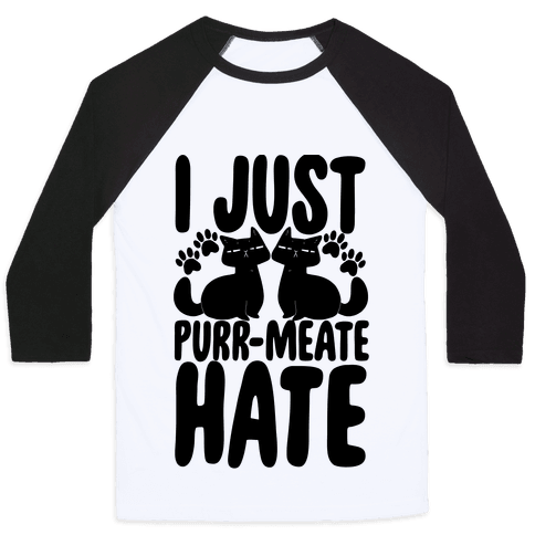 I Just Purr-meate Hate Baseball Tee