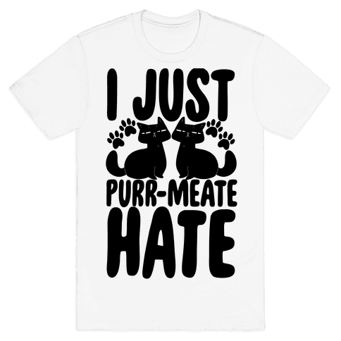I Just Purr-meate Hate Mens T-Shirt