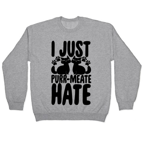 I Just Purr-meate Hate Pullover