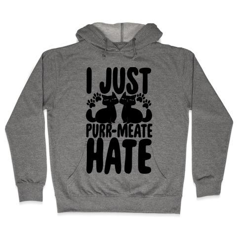 I Just Purr-meate Hate Hooded Sweatshirt