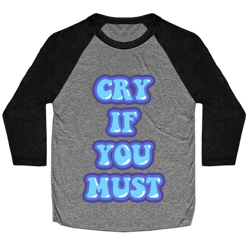 Cry If You Must Baseball Tee