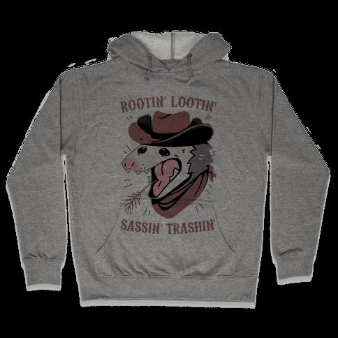 Rootin' Lootin' Sassin' Trashin' Hooded Sweatshirt