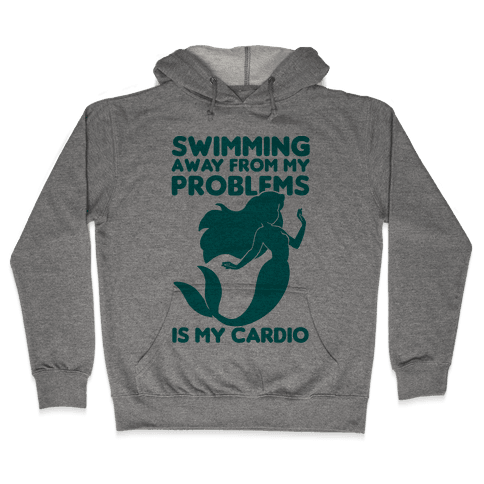 Swimming Away From My Problems Is My Cardio Hooded Sweatshirt