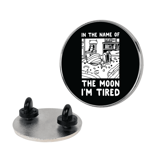 In the Name of the Moon I'm Tired Pin