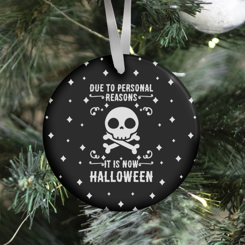 Due To Personal Reasons It Is Now Halloween Skull (White Text) Ornament