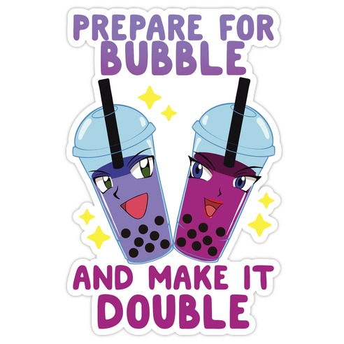 Prepare For Bubble And Make It Double Die Cut Sticker