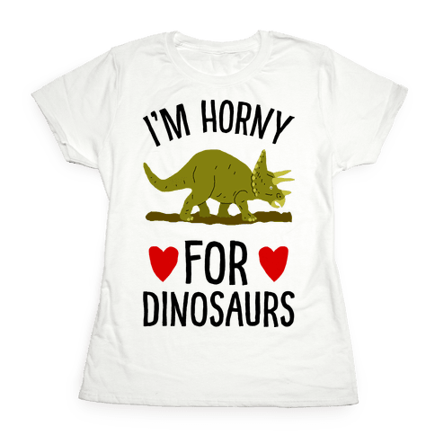 Horny For Dinosaurs Womens T-Shirt