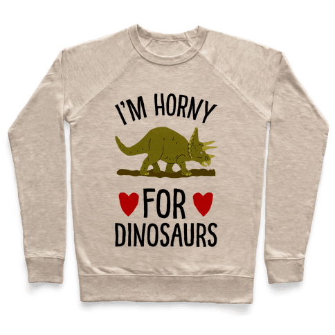 Horny For Dinosaurs Pullover