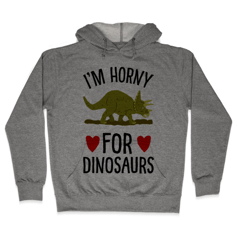 Horny For Dinosaurs Hooded Sweatshirt