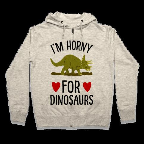 Horny For Dinosaurs Zip Hoodie