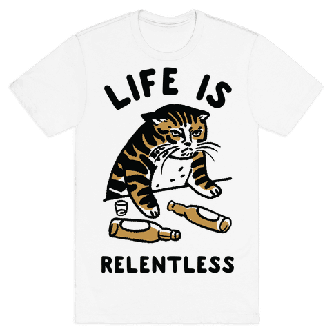 Life is Relentless Cat Mens T-Shirt