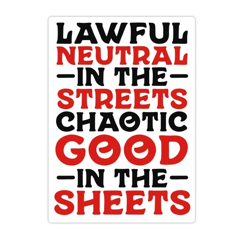 Lawful Neutral In The Streets Chaotic Good In The Sheets Die Cut Sticker