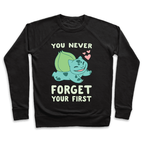 You Never Forget Your First - Bulbasaur  Pullover